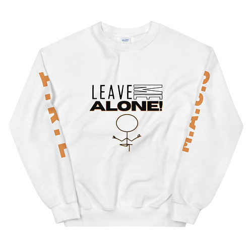 """Leave Me Alone"" White Unisex Sweatshirt"