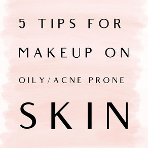 Suggested Makeup Tips for Oily/Acne Skin Types