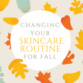 How to shift your skincare from Summer to Fall