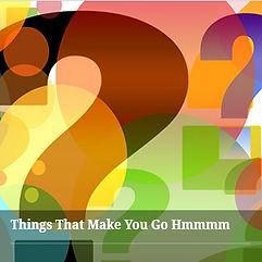 Things That Make You Go Hmmmm