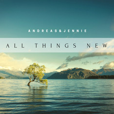 All Things New - Andreas & Jennie
