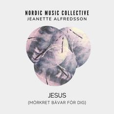 Jesus (mörkret bävar för dig) - Nordic Music Collective feat. Jeanette Alfredsson