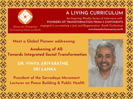 18 April 2021: Living Curriculum #13: Vinya Ariyaratne – President of the Sarvodaya Movement