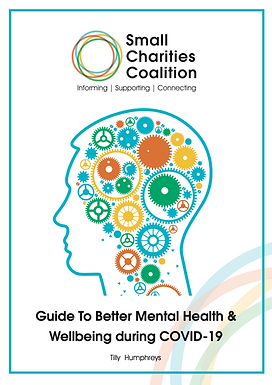 Small Charities Coalition Guide to Better Mental Health and Wellbeing during COVID-19