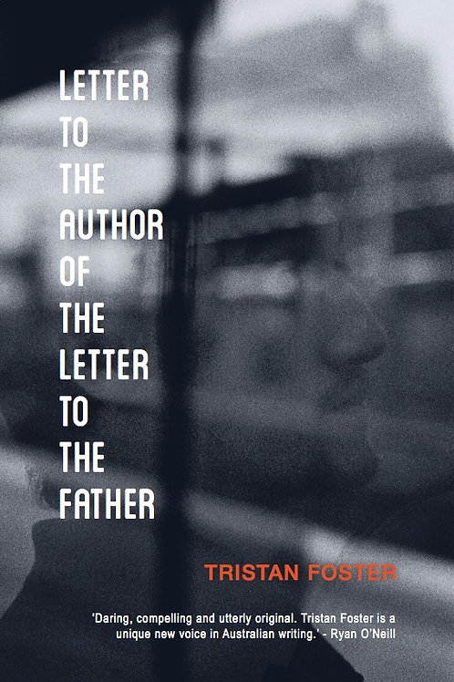 Letter to the Author of the Letter to the Father by Tristan Foster