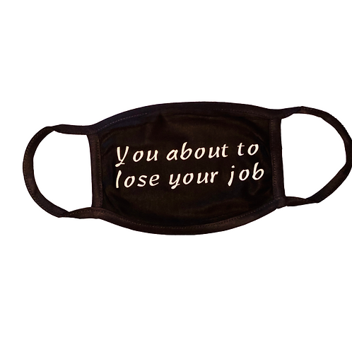 You about to lose your job
