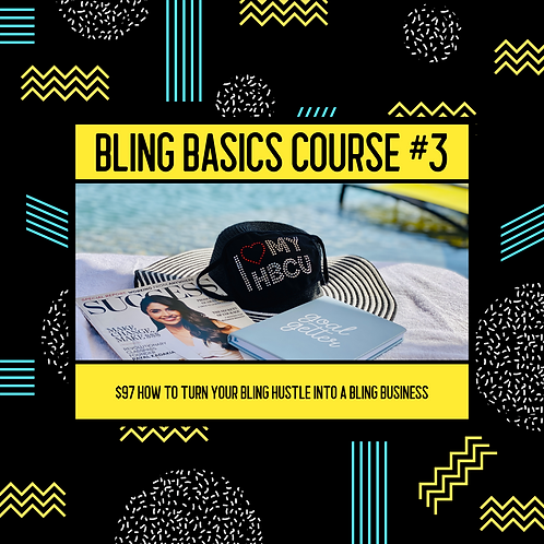 BLING BASIC #3 (How to turn your bling hustle into a bling business