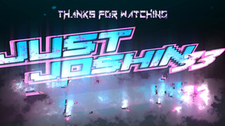 JustJoshin33 Outro