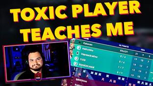 Toxic Player Teaches Me