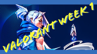 Valorant Week 1