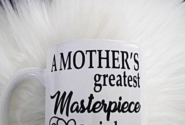 A Mothers Materpiece Coffee Mug