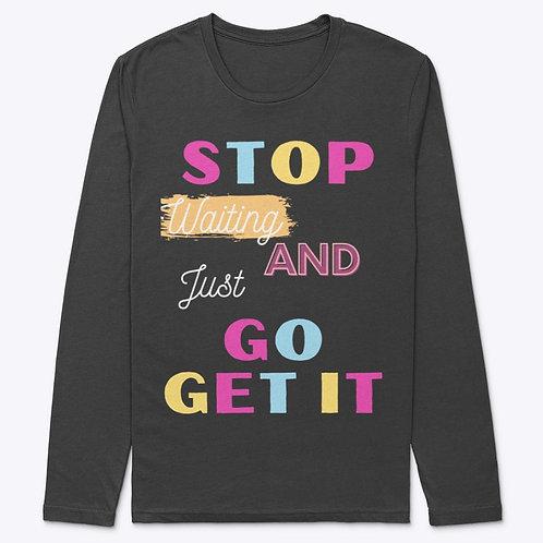 Stop Waiting & Just Go Get It Women's T-Shirt