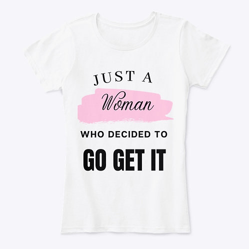 Just A Women Who Decided To GO GET IT T-Shirt
