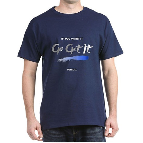 If You Want It Go Get It Period Men's T-Shirt