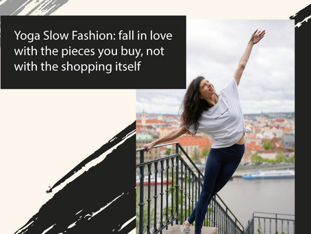 Yoga Slow Fashion: fall in love with the pieces you buy, not with the shopping itself