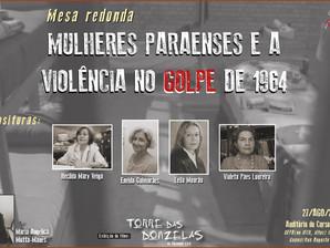 """Mesa Redonda: """"MULHERES PARAENSES E A VIOLÊNCIA NO GOLPE DE 1964""""- 25 ANOS GEPEM."""