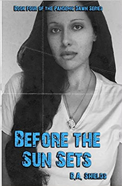 Pandemic Dawn Book IV: Before the Sun Sets by B. A. Shields