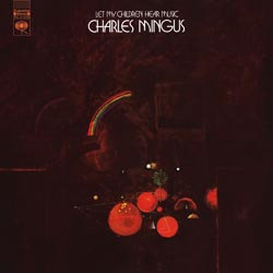 Charles Mingus: Let My Children Hear Music