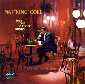 Nat King Cole : Just One of Those Things