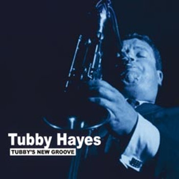 Tubby Hayes: Tubby's New Groove