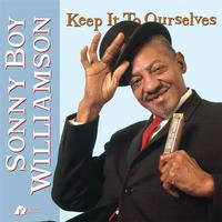 Sonny Boy Williamson : Keep it to Ourselves