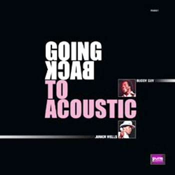 Buddy Guy & Junior Wells: Going Back To Acoustic