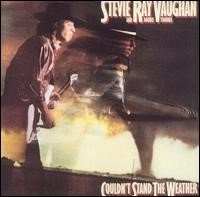 Stevie Ray Vaughan : Couldn't stand the weather