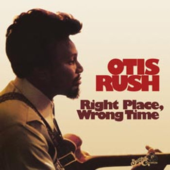 Otis Rush: Right Place Wrong Time