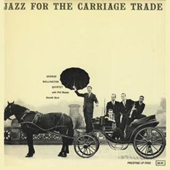George Wallington Quintet: Jazz For The Carriage Trade
