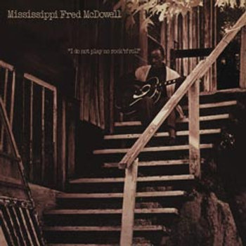 Mississippi Fred McDowell: I Do Not Play No Rock'n'Roll