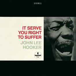 John Lee Hooker : It Serve You Right to Suffer