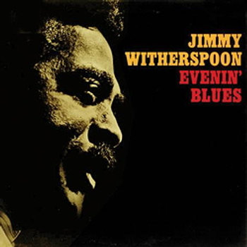 Jimmy Witherspoon: Evenin' Blues