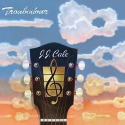 J. J. Cale: Troubadour