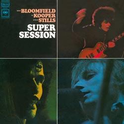Bloomfield, Kooper & Stills : Super Session