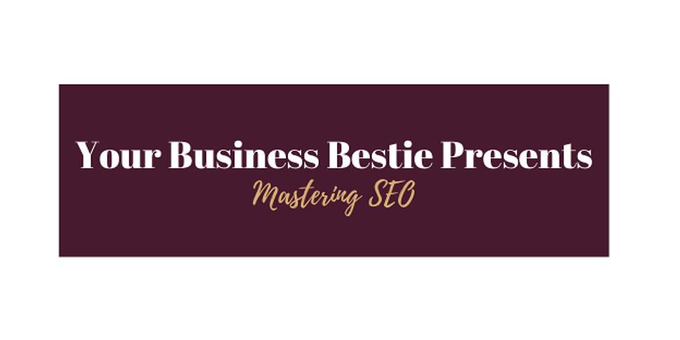 Your Business Bestie Presents: Mastering SEO