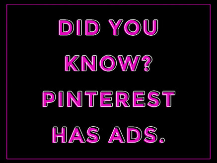 Did You Know? Pinterest Has Ads.