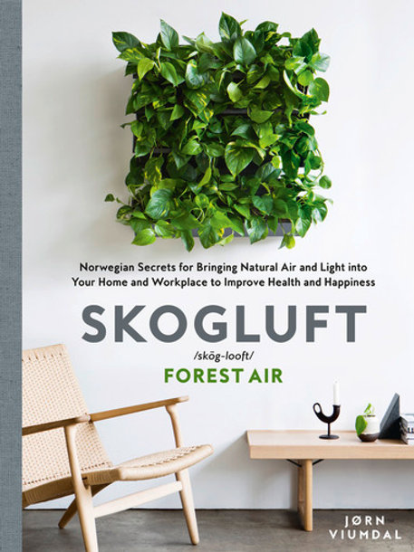 Skogluft (Forest Air): The Norwegian Secret to Bringing the Right Plants Indoors