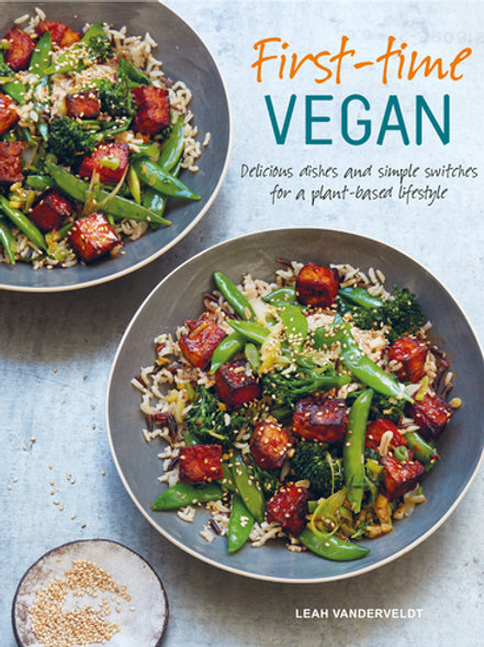 First-time Vegan: Delicious Dishes and Simple Switches for a Plant-Based Lifesty