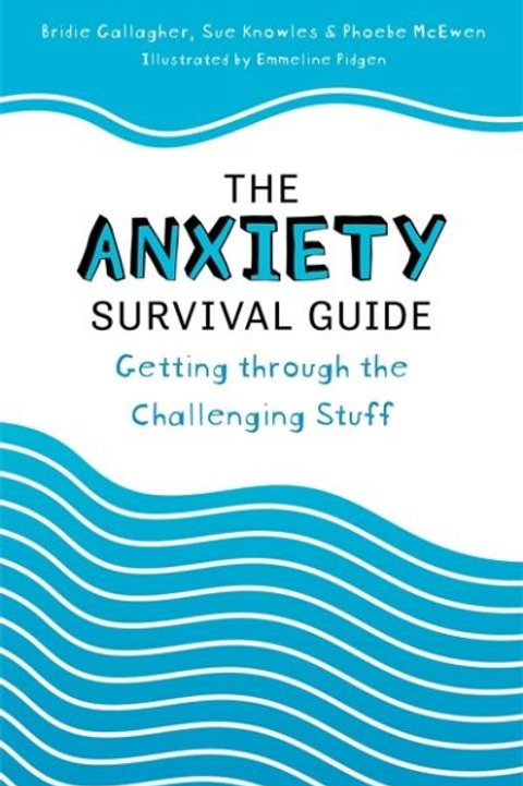 Anxiety Survival Guide: Getting through the Challenging Stuff