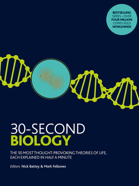 30-Second Biology: The 50 most thought-provoking theories of life, each explaine