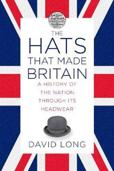 The Hats that Made Britain: A History of the Nation Through its Headwear