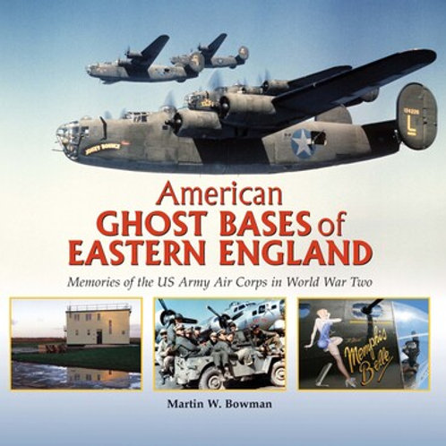 American Ghost Bases of Eastern England: Memories of the US Army Air Corps in Wo