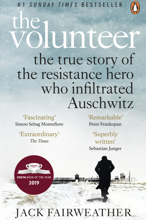 Volunteer: The True Story of the Resistance Hero who Infiltrated Auschwitz - The