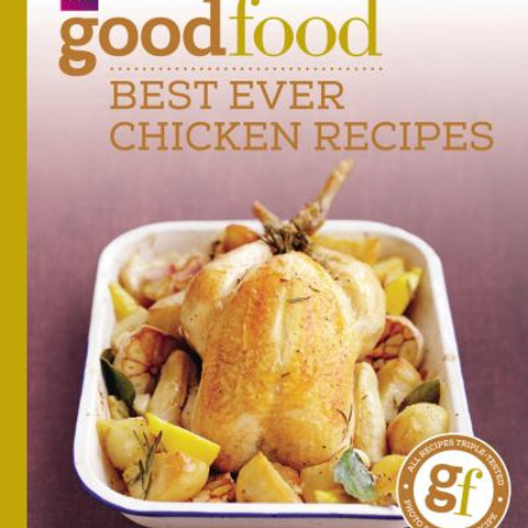 Good Food 101: Best Ever Chicken Recipes