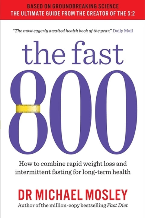 Fast 800: How to combine rapid weight loss and intermittent fasting for long-ter