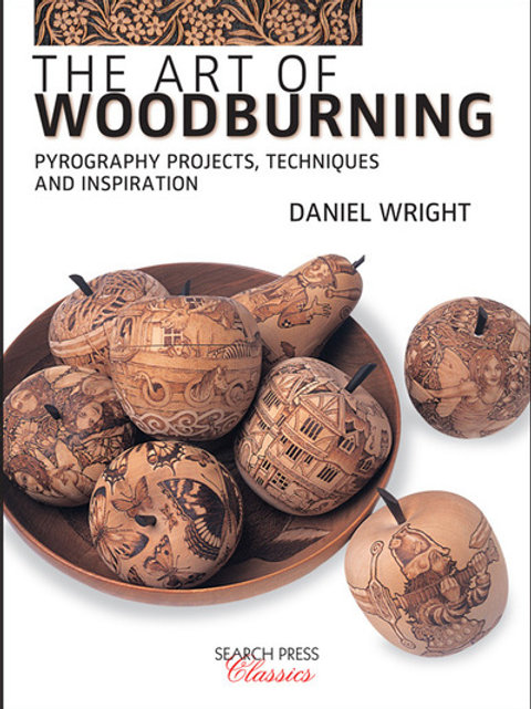 Art of Woodburning: Pyrography Projects, Techniques and Inspiration