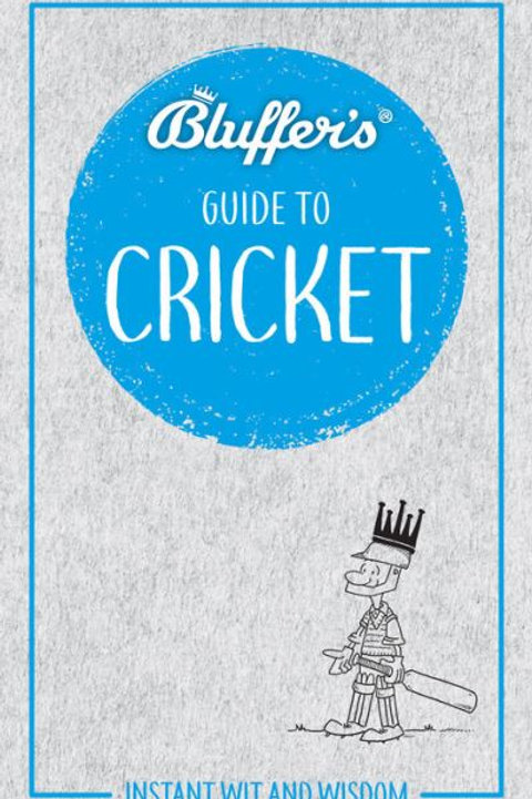 Bluffer's Guide to Cricket: Instant wit and wisdom