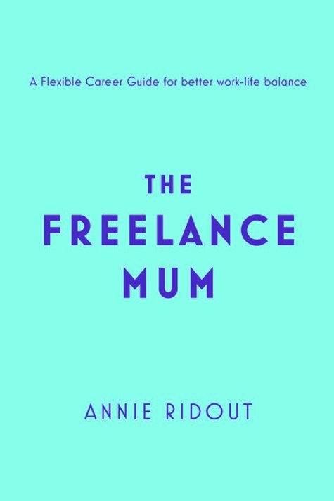 Freelance Mum: A Flexible Career Guide for Better Work-Life Balance