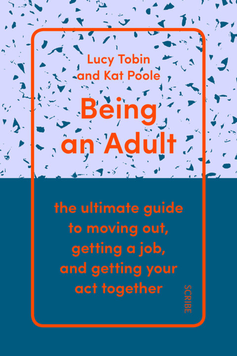 Being an Adult: the ultimate guide to moving out, getting a job, and getting you