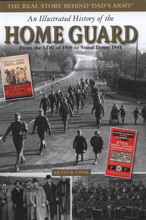 An Illustrated History of the Home Guard: From the LDV of 1940 to Stand Down in
